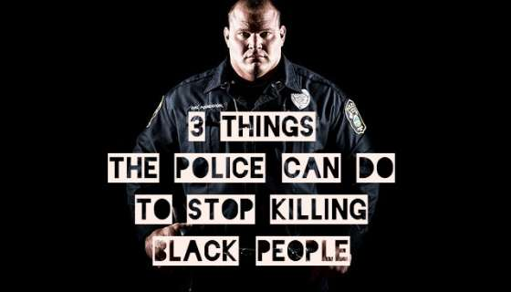 3 Things Police Can Do To Stop Killing Black People