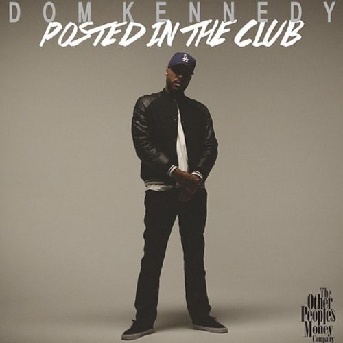 Dom Kennedy - Posted In The Club